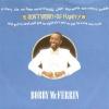 Bobby McFerrin     - Don't Worry Be Happy